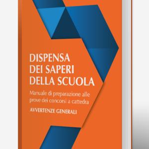 Dispensa dei saperi della scuola. Manuale di preparazione alle prove dei concorsi a cattedra – Pio Mirra