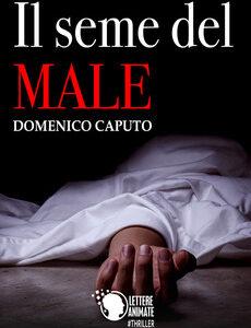 Il seme del male – Domenico Caputo